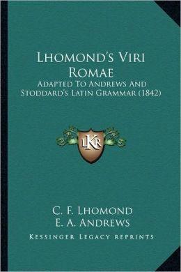 Lhomond's Viri Romae: Adapted to Andrews and Stoddard's Latin Grammar (1842)