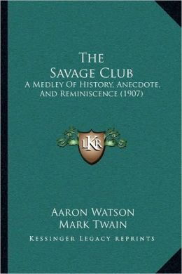 The Savage Club: A Medley Of History, Anecdote, And Reminiscence (1907)