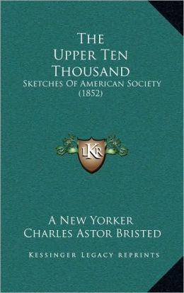 The Upper Ten Thousand: Sketches Of American Society (1852)