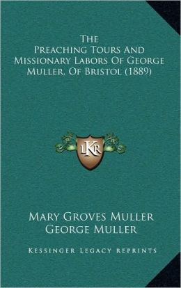The Preaching Tours And Missionary Labors Of George Muller, Of Bristol (1889)