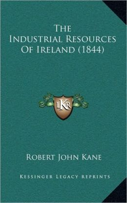 The Industrial Resources of Ireland (1844)