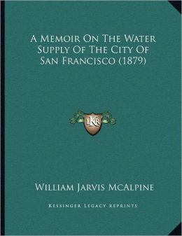 A Memoir On The Water Supply Of The City Of San Francisco (1879)