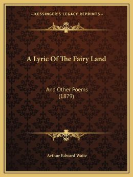 A Lyric Of The Fairy Land: And Other Poems (1879)