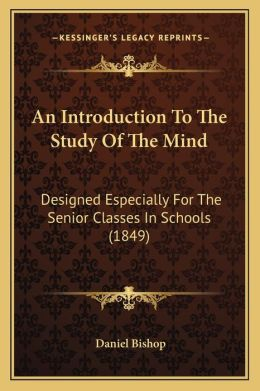 An Introduction To The Study Of The Mind: Designed Especially For The Senior Classes In Schools (1849)