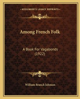 Among French Folk: A Book For Vagabonds (1922)