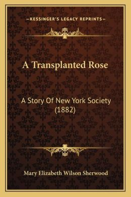 A Transplanted Rose: A Story Of New York Society (1882)