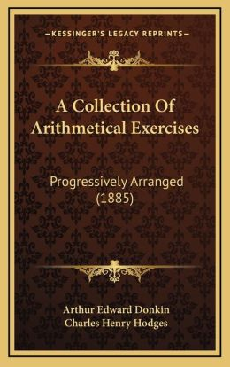 A Collection Of Arithmetical Exercises: Progressively Arranged (1885)
