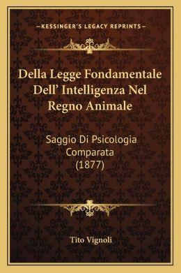 Della Legge Fondamentale Dell' Intelligenza Nel Regno Animale: Saggio Di Psicologia Comparata (1877)