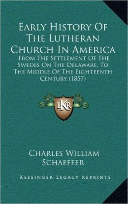 Early History of the Lutheran Church in America: From the Settlement of the Swedes on the Delaware, to the Mifrom the Settlement of the Swedes on the
