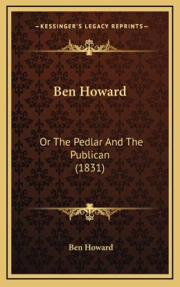 Ben Howard: Or the Pedlar and the Publican (1831) or the Pedlar and the Publican (1831)