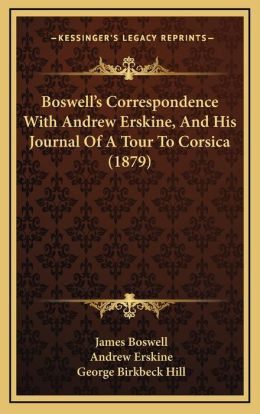 Boswell's Correspondence with Andrew Erskine, and His Journaboswell's Correspondence with Andrew Erskine, and His Journal of a Tour to Corsica (1879)