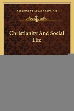 Christianity And Social Life: A Course Of Lectures (1885)