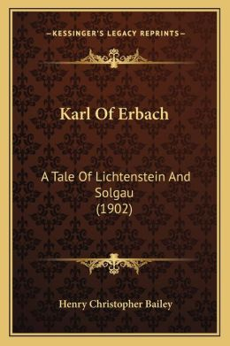 Karl Of Erbach: A Tale Of Lichtenstein And Solgau (1902)