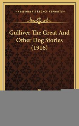 Gulliver The Great And Other Dog Stories (1916)
