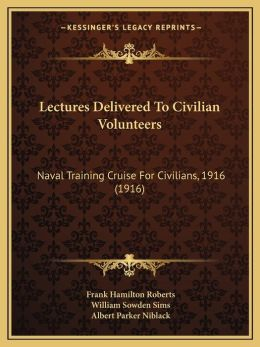 Lectures Delivered To Civilian Volunteers: Naval Training Cruise For Civilians, 1916 (1916)