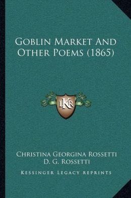 Goblin Market And Other Poems (1865)