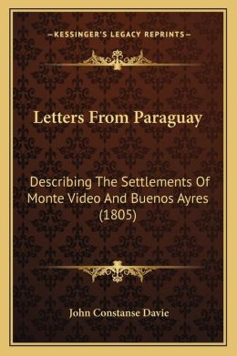 Letters From Paraguay: Describing The Settlements Of Monte Video And Buenos Ayres (1805)