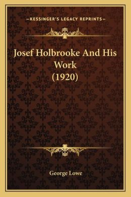 Josef Holbrooke And His Work (1920)