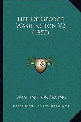 The Life of George Washington (Volume 2) (1855)