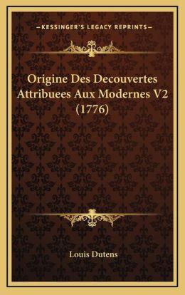 Origine Des Decouvertes Attribuees Aux Modernes V2 (1776)