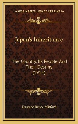Japan's Inheritance: The Country, Its People, And Their Destiny (1914)