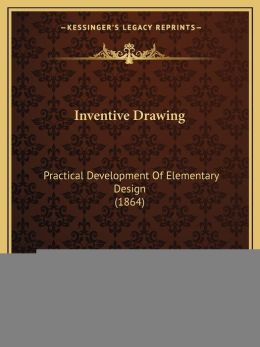 Inventive Drawing: Practical Development Of Elementary Design (1864)