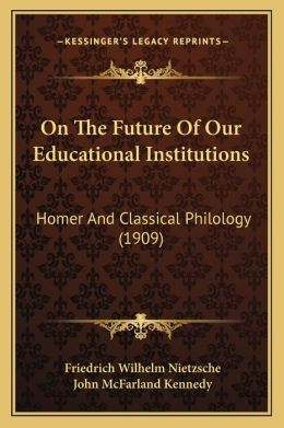 On The Future Of Our Educational Institutions: Homer And Classical Philology (1909)