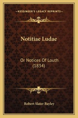 Notitiae Ludae: Or Notices Of Louth (1834)