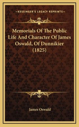 Memorials Of The Public Life And Character Of James Oswald, Of Dunnikier (1825)