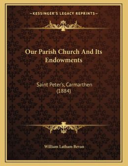 Our Parish Church And Its Endowments