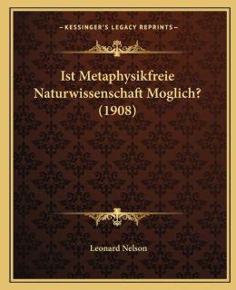 Ist Metaphysikfreie Naturwissenschaft Moglich? (1908)