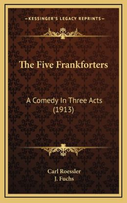 The Five Frankforters: A Comedy In Three Acts (1913)