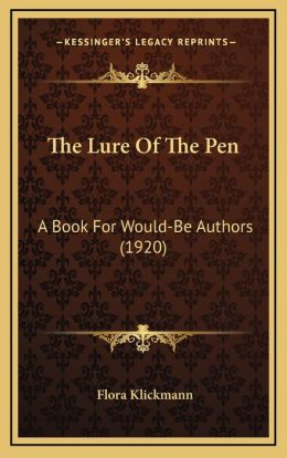 The Lure Of The Pen: A Book For Would-Be Authors (1920)