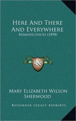 Here And There And Everywhere: Reminiscences (1898)