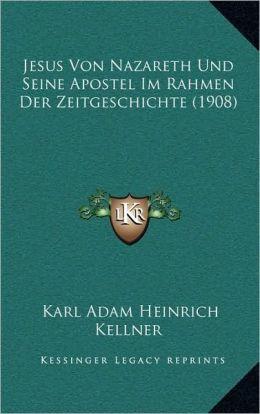 Jesus Von Nazareth Und Seine Apostel Im Rahmen Der Zeitgeschichte (1908)
