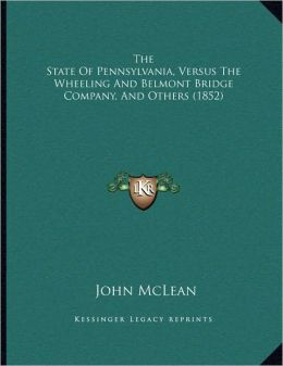 The State Of Pennsylvania, Versus The Wheeling And Belmont Bridge Company, And Others (1852)