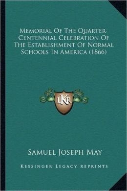Memorial Of The Quarter-Centennial Celebration Of The Establishment Of Normal Schools In America (1866)