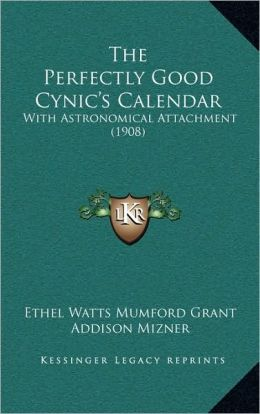 The Perfectly Good Cynic's Calendar: With Astronomical Attachment (1908)