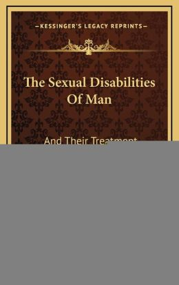 The Sexual Disabilities Of Man: And Their Treatment (1915)