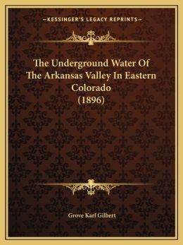 The Underground Water Of The Arkansas Valley In Eastern Colorado (1896)