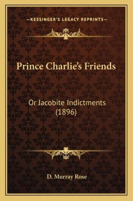 Prince Charlie's Friends: Or Jacobite Indictments (1896)