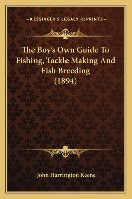 The Boy's Own Guide To Fishing, Tackle Making And Fish Breeding (1894)