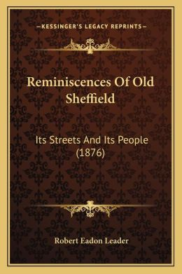 Reminiscences Of Old Sheffield: Its Streets And Its People (1876)
