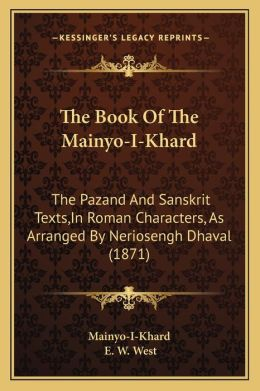 The Book Of The Mainyo-I-Khard: The Pazand And Sanskrit Texts,In Roman Characters, As Arranged By Neriosengh Dhaval (1871)