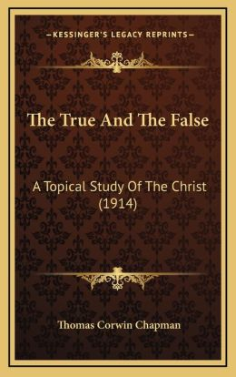 The True And The False: A Topical Study Of The Christ (1914)