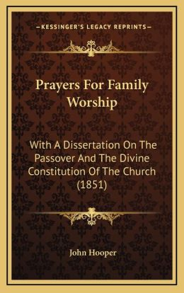 Prayers for Family Worship: With a Dissertation on the Passover and the Divine Constitution of the Church (1851)
