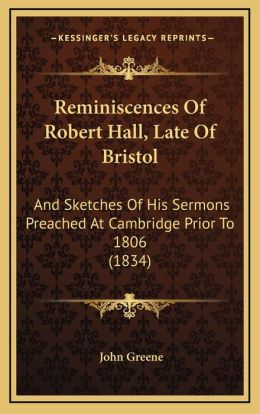 Reminiscences Of Robert Hall, Late Of Bristol