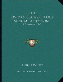 The Savior's Claims On Our Supreme Affections