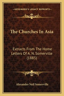 The Churches In Asia: Extracts From The Home Letters Of A. N. Somerville (1885)