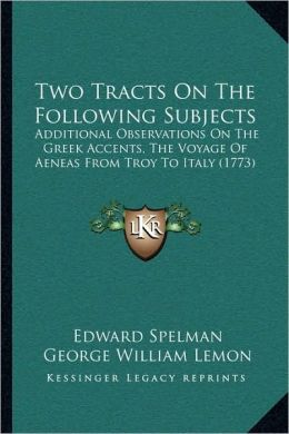 Two Tracts On The Following Subjects: Additional Observations On The Greek Accents, The Voyage Of Aeneas From Troy To Italy (1773)